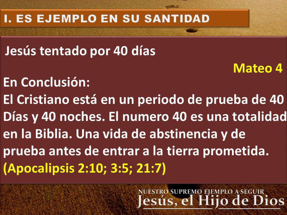 Jesús tentado por 40 días Mateo 4 En Conclusión: El Cristiano está en un periodo de prueba de 40 Días y 40 noches. El numero 40 es una totalidad en la