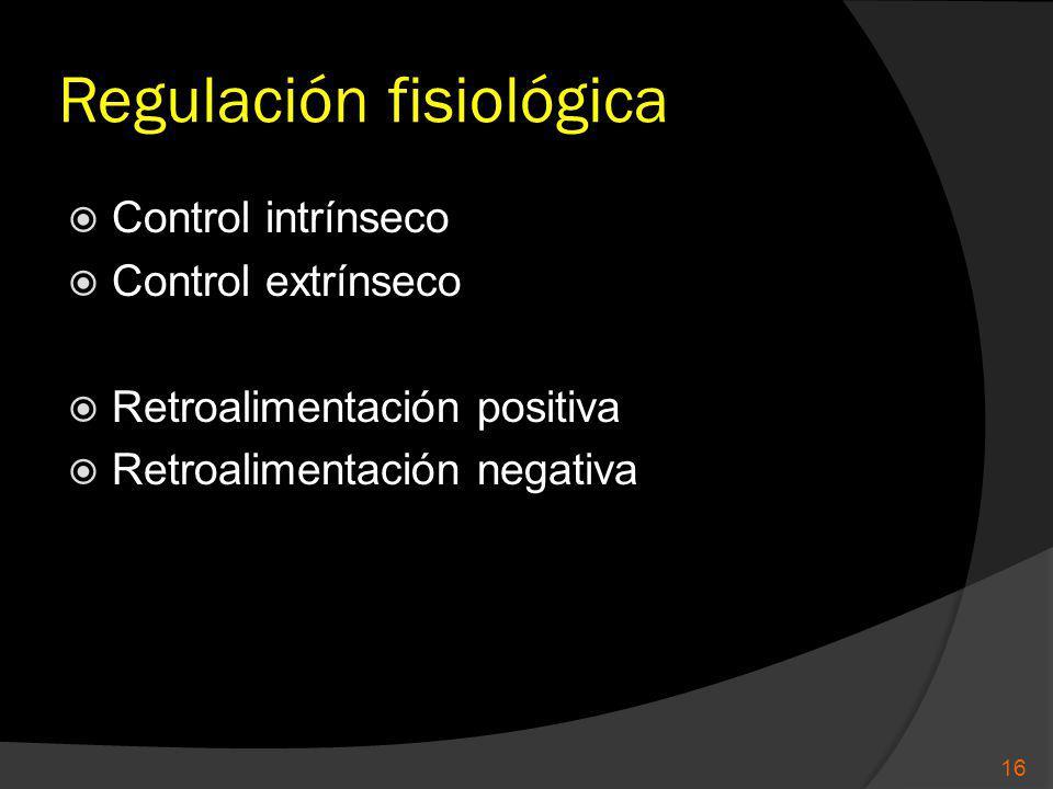 Regulación fisiológica Control intrínseco Control extrínseco Retroalimentación positiva Retroalimentación negativa 16