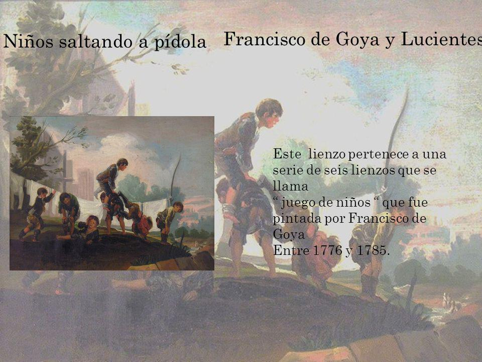 Niños saltando a pídola Francisco de Goya y Lucientes Este lienzo pertenece a una serie de seis lienzos que se llama juego de niños que fue pintada po