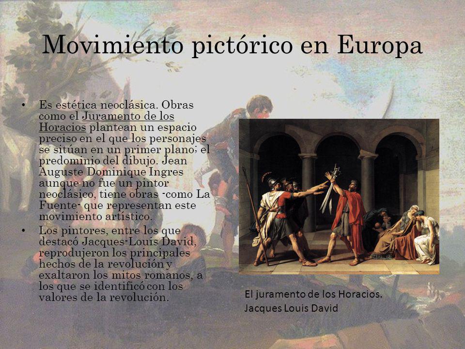 Movimiento pictórico en Europa Es estética neoclásica. Obras como el Juramento de los Horacios plantean un espacio preciso en el que los personajes se