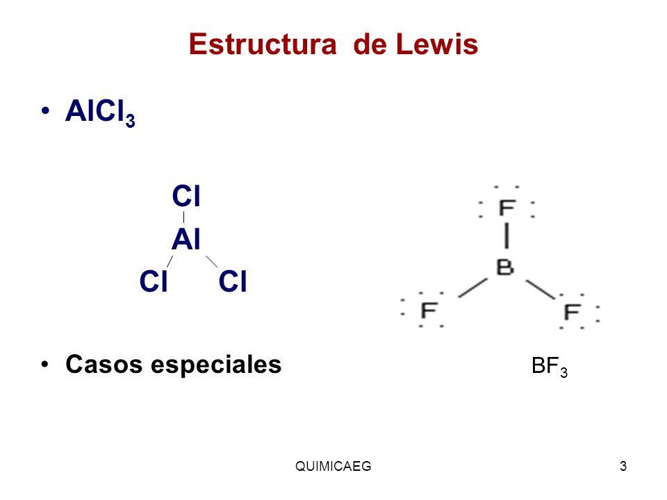 Estructura de Lewis AlCl 3 Cl Al Cl Cl Casos especiales BF 3 QUIMICAEG3