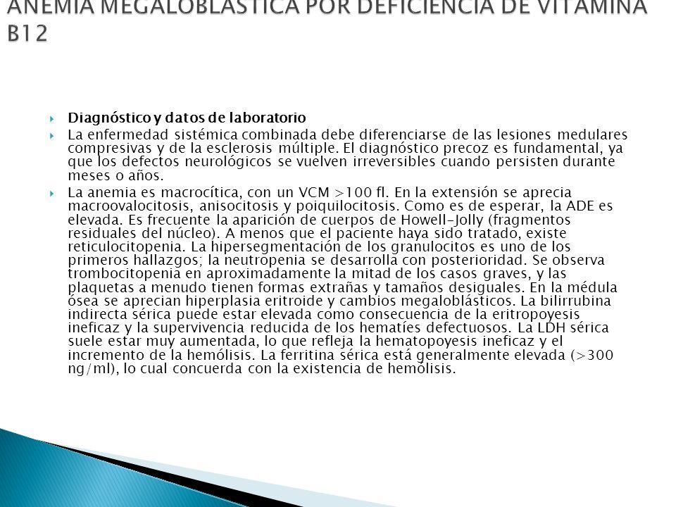 Diagnóstico y datos de laboratorio La enfermedad sistémica combinada debe diferenciarse de las lesiones medulares compresivas y de la esclerosis múltiple.