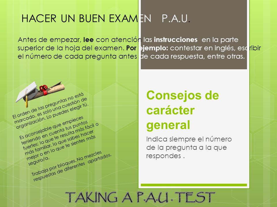 HACER UN BUEN EXAMEN P.A.U Planifica bien el tiempo de que dispones para el examen (una hora y media).