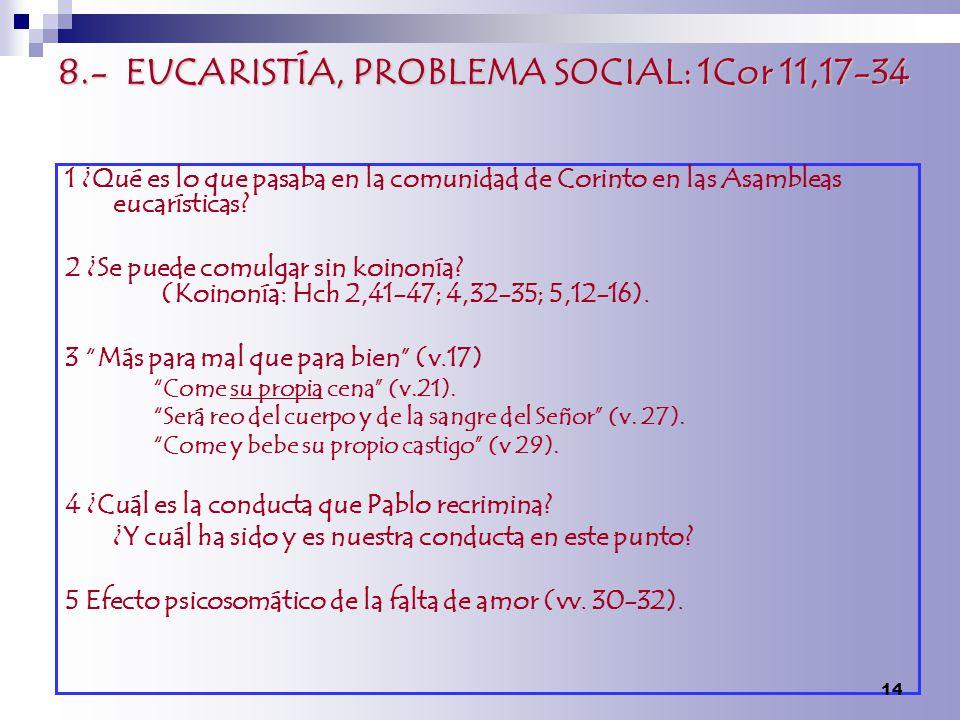 8.- EUCARISTÍA, PROBLEMA SOCIAL: 1Cor 11,17-34 1 ¿Qué es lo que pasaba en la comunidad de Corinto en las Asambleas eucarísticas? 2 ¿Se puede comulgar