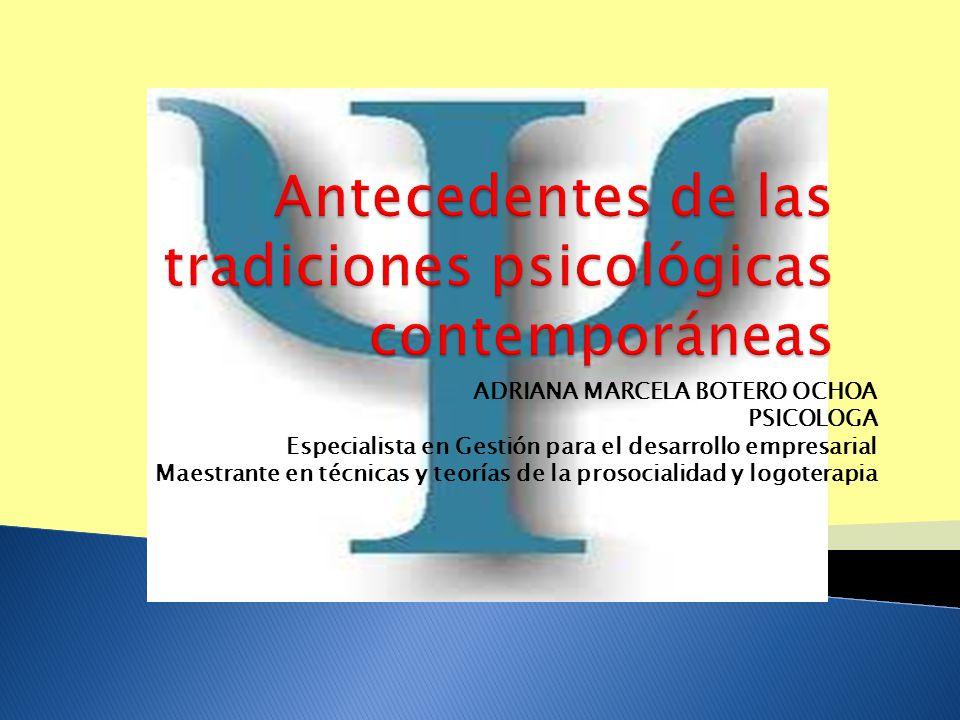 Conocer los antecedentes de las tradiciones psicológicas contemporáneas, su apoyo en la filosofía y diversas ciencias, así como su contribución general a estas.