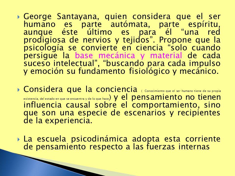 George Santayana, quien considera que el ser humano es parte autómata, parte espíritu, aunque éste último es para él una red prodigiosa de nervios y t