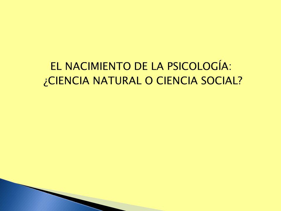 EL NACIMIENTO DE LA PSICOLOGÍA: ¿CIENCIA NATURAL O CIENCIA SOCIAL?