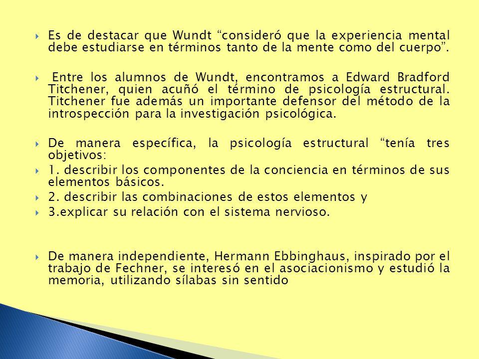 Es de destacar que Wundt consideró que la experiencia mental debe estudiarse en términos tanto de la mente como del cuerpo. Entre los alumnos de Wundt