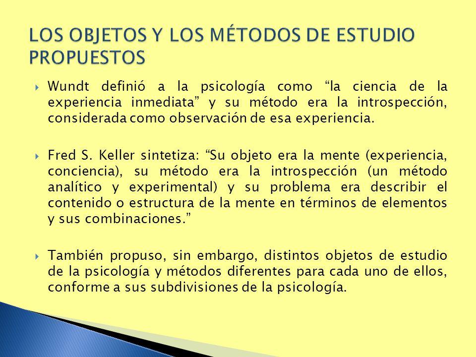 Wundt definió a la psicología como la ciencia de la experiencia inmediata y su método era la introspección, considerada como observación de esa experi