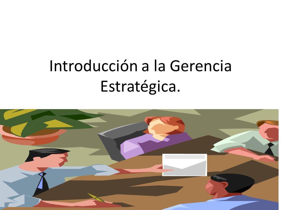 Introducción a la Gerencia Estratégica.