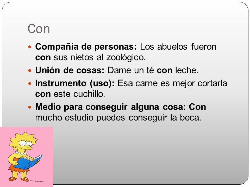 Con The preposition con means with: Me gustaría hablar con el director del departamento Algunos adverbios en inglés se expresan en español con + [noun]: Habló del tema con cuidado.