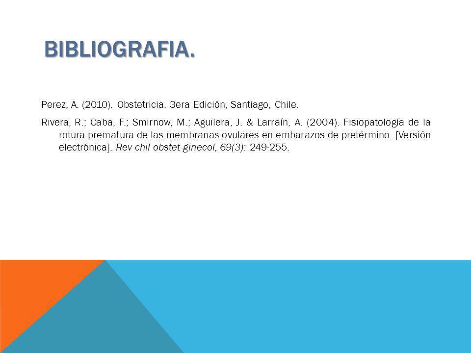 Perez, A. (2010). Obstetricia. 3era Edición, Santiago, Chile. Rivera, R.; Caba, F.; Smirnow, M.; Aguilera, J. & Larraín, A. (2004). Fisiopatología de
