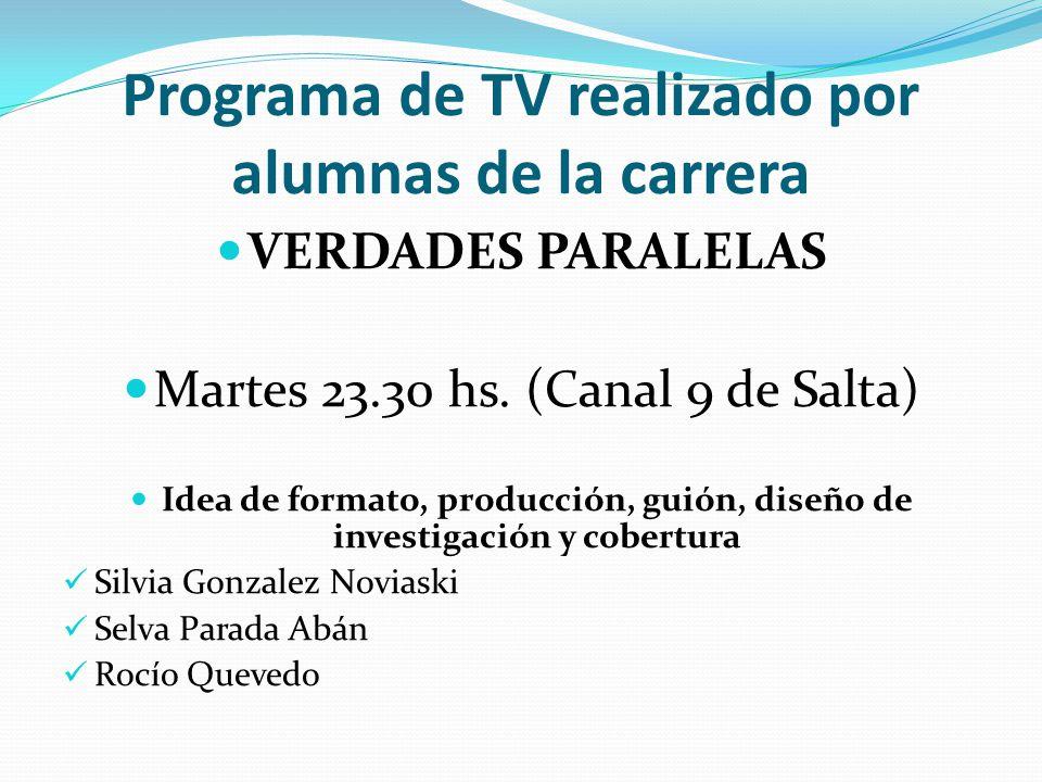 Programa de TV realizado por alumnas de la carrera VERDADES PARALELAS Martes 23.30 hs. (Canal 9 de Salta) Idea de formato, producción, guión, diseño d