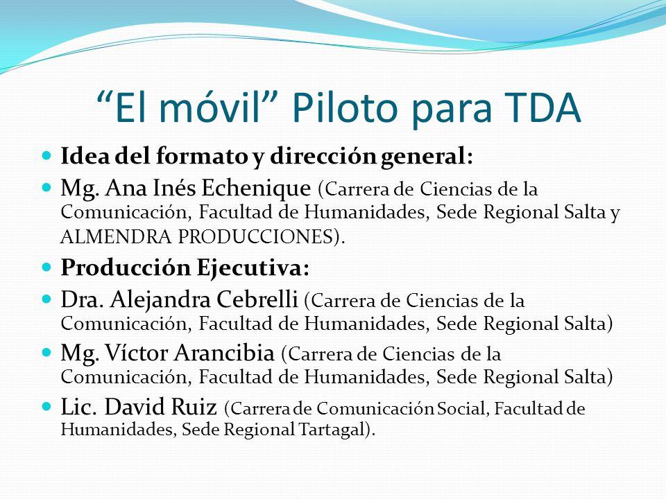 El móvil Piloto para TDA Idea del formato y dirección general: Mg. Ana Inés Echenique (Carrera de Ciencias de la Comunicación, Facultad de Humanidades