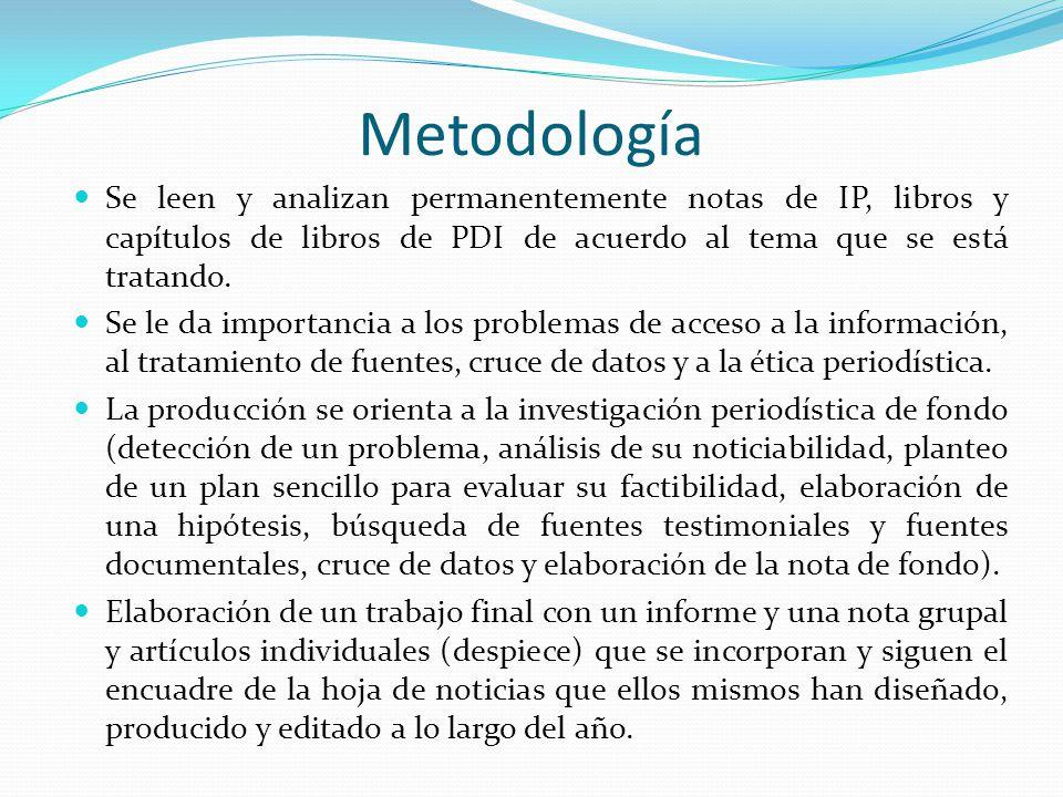Metodología Se leen y analizan permanentemente notas de IP, libros y capítulos de libros de PDI de acuerdo al tema que se está tratando. Se le da impo