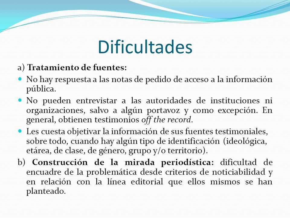 Dificultades a) Tratamiento de fuentes: No hay respuesta a las notas de pedido de acceso a la información pública. No pueden entrevistar a las autorid