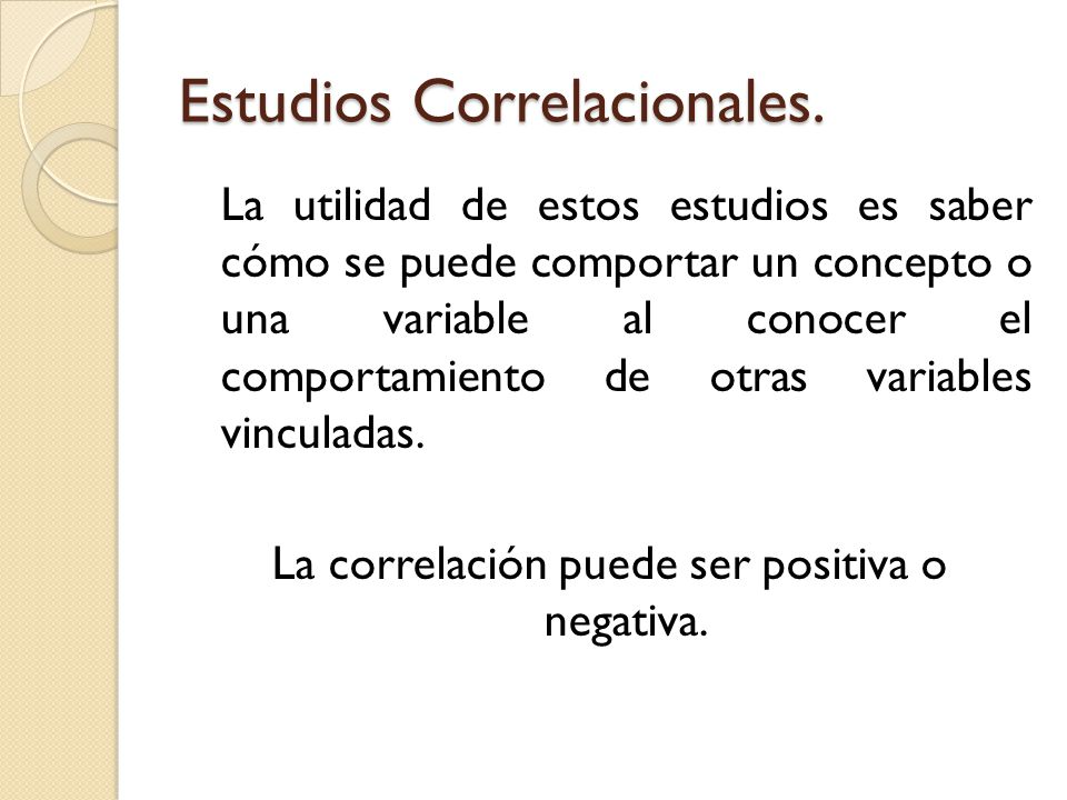 Estudios Correlacionales. La utilidad de estos estudios es saber cómo se puede comportar un concepto o una variable al conocer el comportamiento de ot