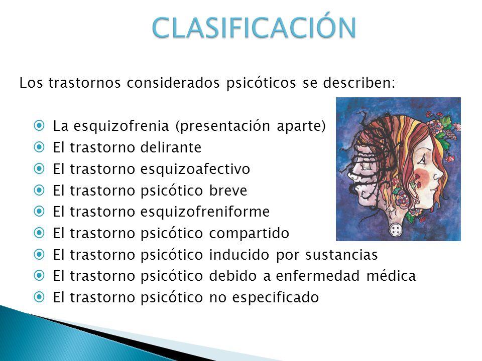 Los trastornos considerados psicóticos se describen: La esquizofrenia (presentación aparte) El trastorno delirante El trastorno esquizoafectivo El tra