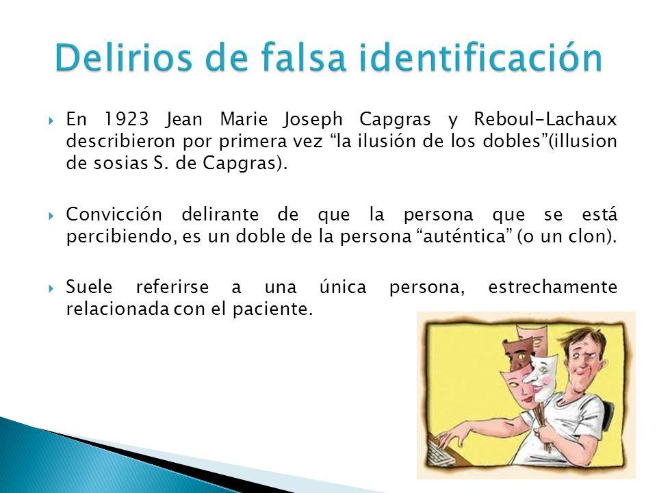 En 1923 Jean Marie Joseph Capgras y Reboul-Lachaux describieron por primera vez la ilusión de los dobles(illusion de sosias S. de Capgras). Convicción