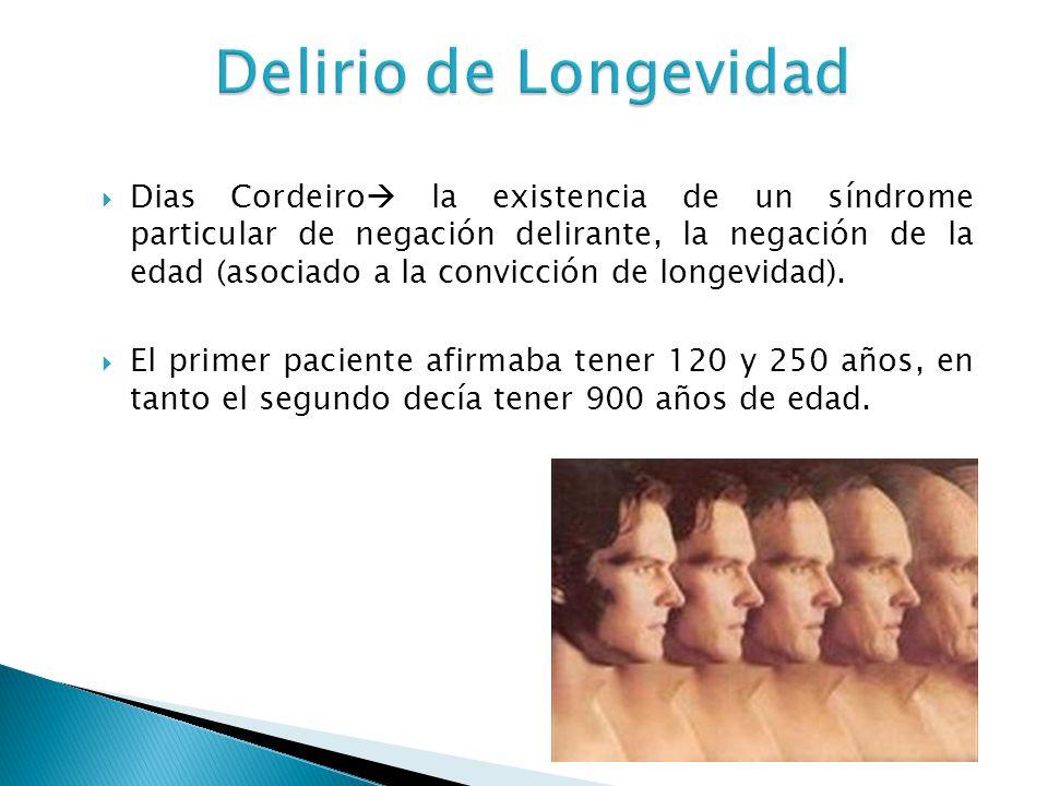 Delirio de Longevidad Dias Cordeiro la existencia de un síndrome particular de negación delirante, la negación de la edad (asociado a la convicción de
