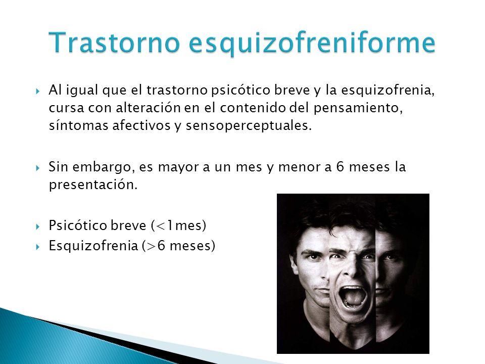 Al igual que el trastorno psicótico breve y la esquizofrenia, cursa con alteración en el contenido del pensamiento, síntomas afectivos y sensoperceptu