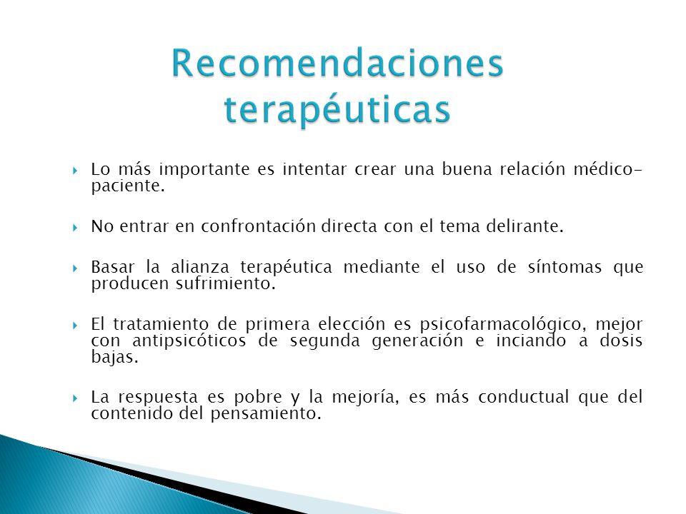 Recomendaciones terapéuticas Lo más importante es intentar crear una buena relación médico- paciente. No entrar en confrontación directa con el tema d