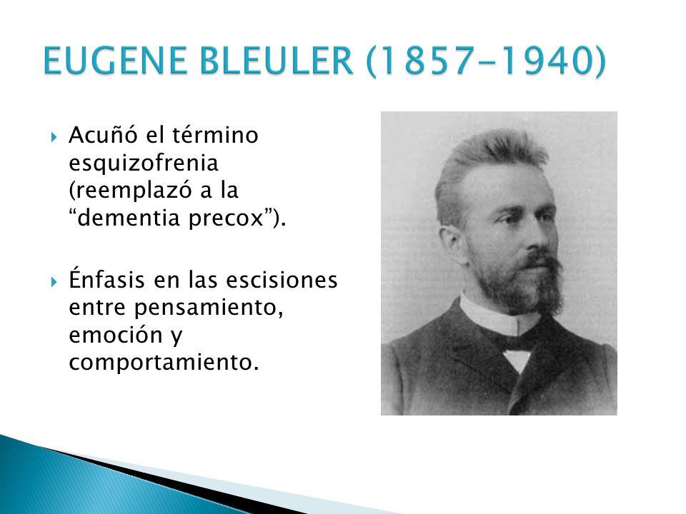 Acuñó el término esquizofrenia (reemplazó a la dementia precox). Énfasis en las escisiones entre pensamiento, emoción y comportamiento.