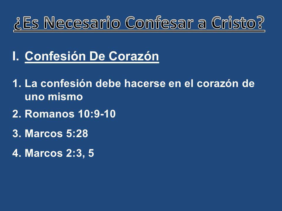 I.Confesión De Corazón 1.La confesión debe hacerse en el corazón de uno mismo 2.Romanos 10:9-10 3.Marcos 5:28 4.Marcos 2:3, 5