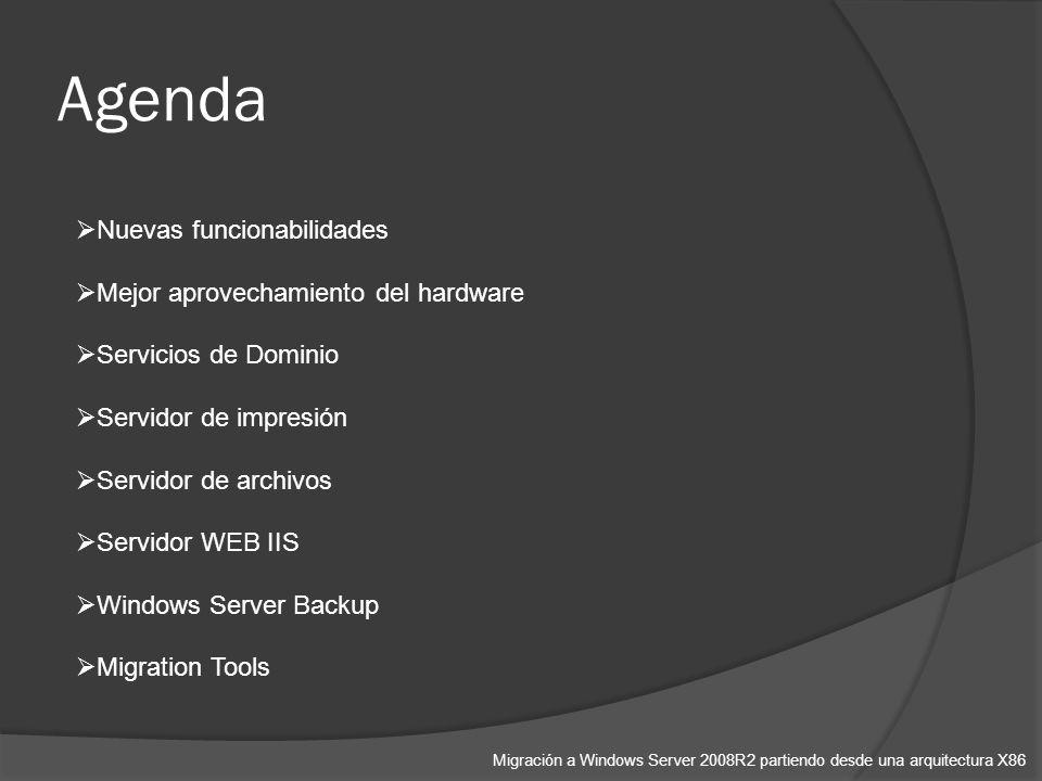 Agenda Migración a Windows Server 2008R2 partiendo desde una arquitectura X86 Nuevas funcionabilidades Mejor aprovechamiento del hardware Servicios de Dominio Servidor de impresión Servidor de archivos Servidor WEB IIS Windows Server Backup Migration Tools