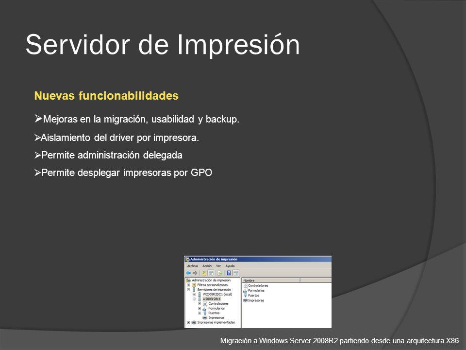 Servidor de Impresión Migración a Windows Server 2008R2 partiendo desde una arquitectura X86 Nuevas funcionabilidades Mejoras en la migración, usabilidad y backup.