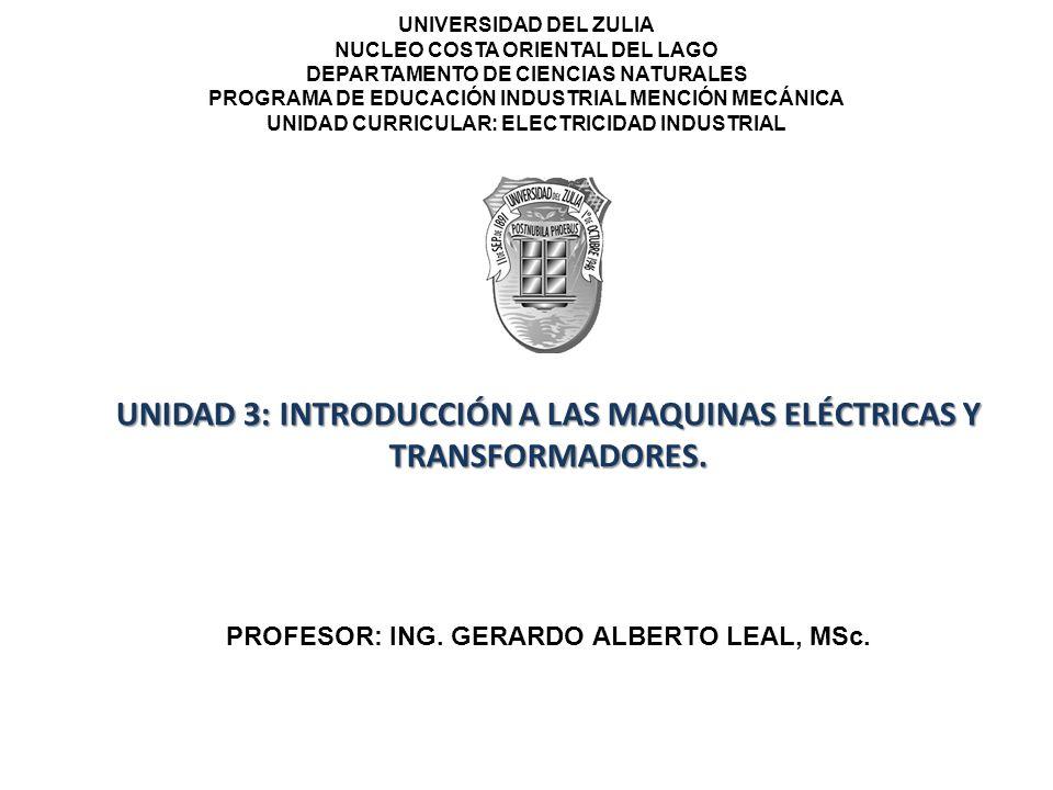 UNIDAD 3: INTRODUCCIÓN A LAS MAQUINAS ELÉCTRICAS Y TRANSFORMADORES. UNIVERSIDAD DEL ZULIA NUCLEO COSTA ORIENTAL DEL LAGO DEPARTAMENTO DE CIENCIAS NATU