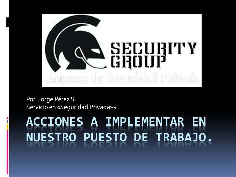 Por: Jorge Pérez S. Servicio en «Seguridad Privada»»
