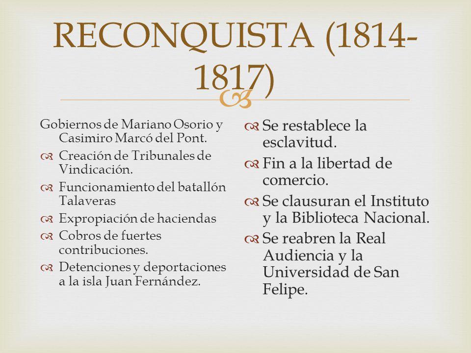 RECONQUISTA (1814- 1817) Gobiernos de Mariano Osorio y Casimiro Marcó del Pont. Creación de Tribunales de Vindicación. Funcionamiento del batallón Tal