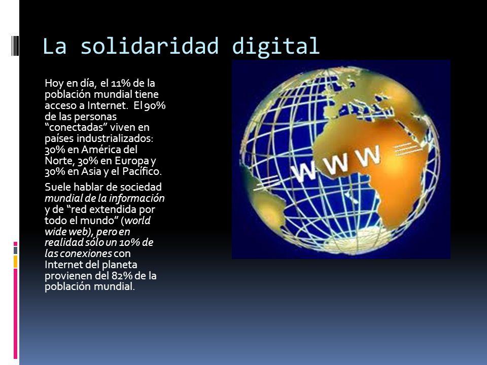 La solidaridad digital Hoy en día, el 11% de la población mundial tiene acceso a Internet. El 90% de las personas conectadas viven en países industria