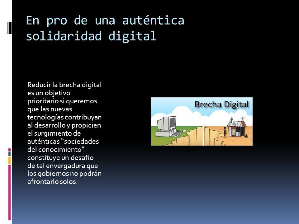 En pro de una auténtica solidaridad digital Reducir la brecha digital es un objetivo prioritario si queremos que las nuevas tecnologías contribuyan al