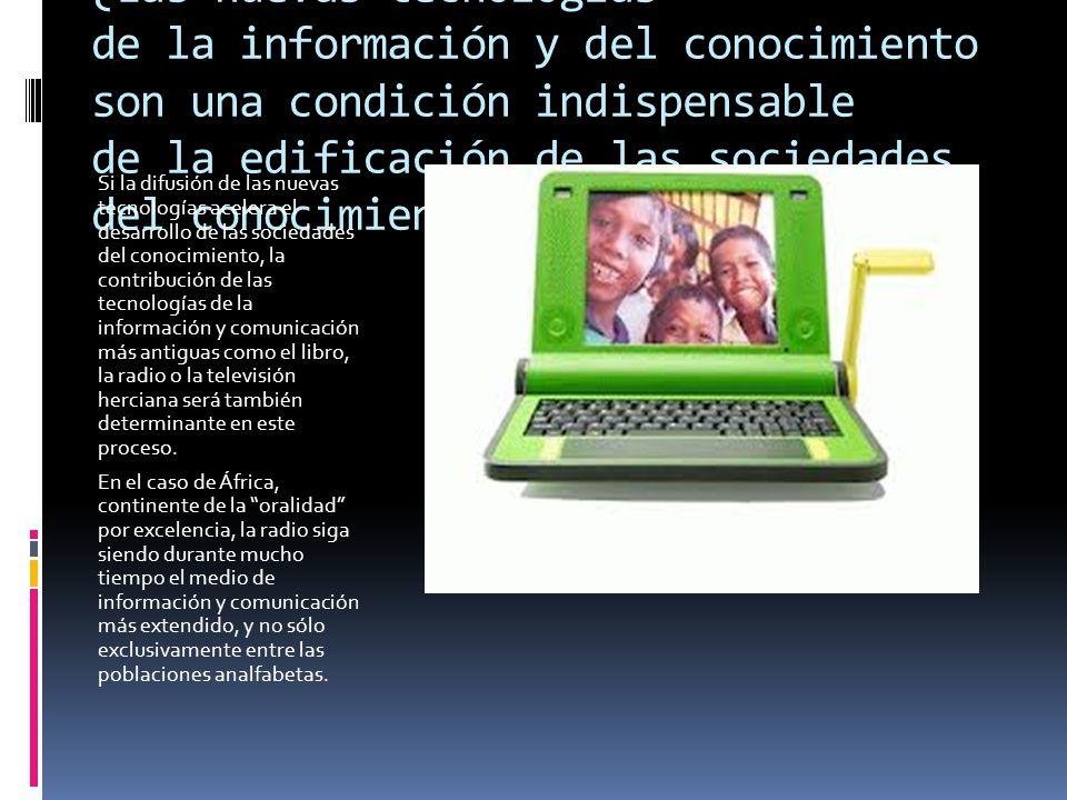 ¿Las nuevas tecnologías de la información y del conocimiento son una condición indispensable de la edificación de las sociedades del conocimiento? Si