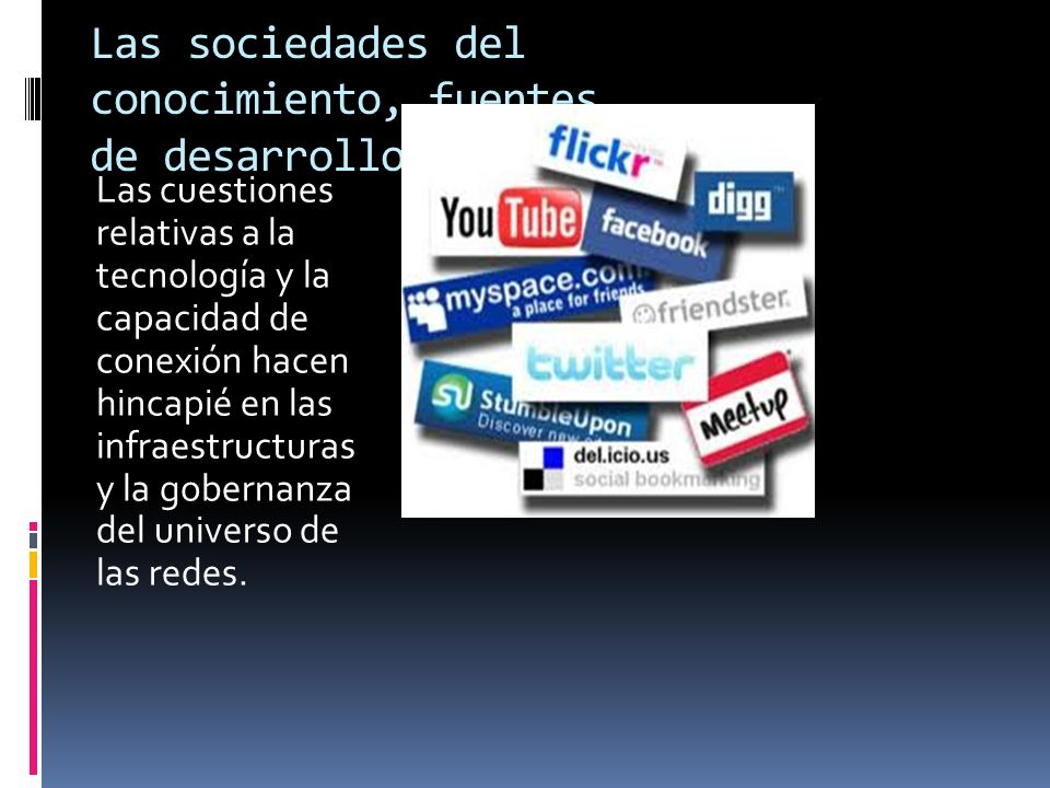 Las sociedades del conocimiento, fuentes de desarrollo. Las cuestiones relativas a la tecnología y la capacidad de conexión hacen hincapié en las infr