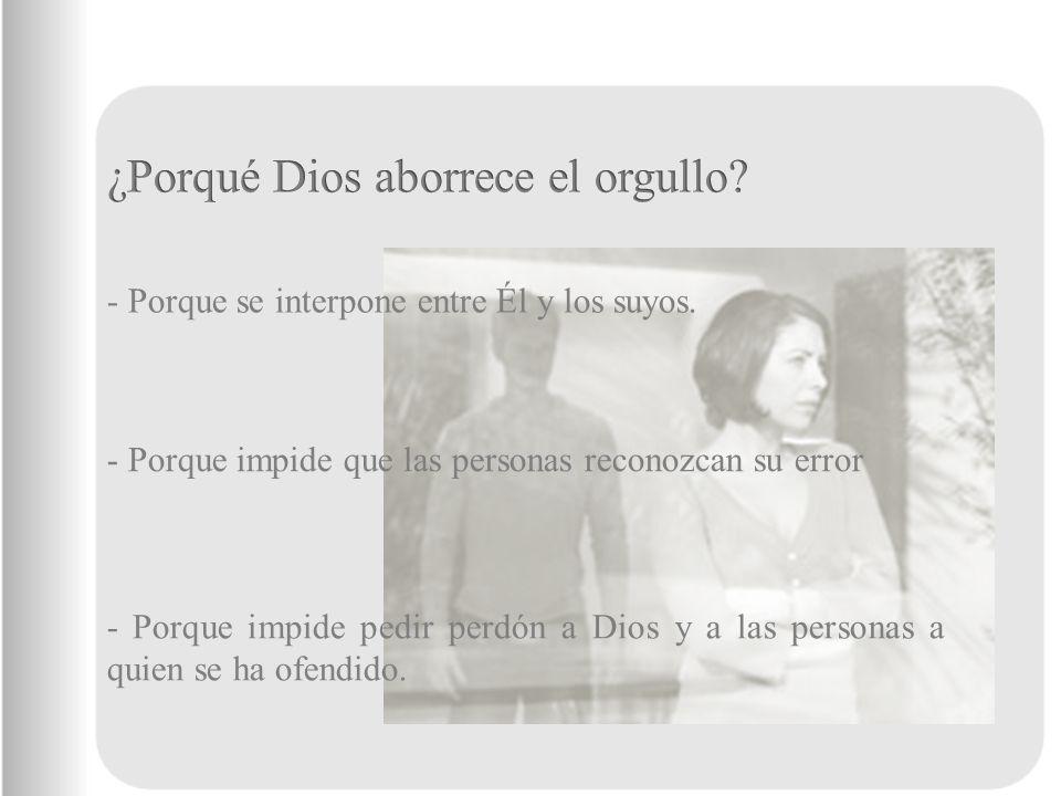 - Porque se interpone entre Él y los suyos. - Porque impide que las personas reconozcan su error - Porque impide pedir perdón a Dios y a las personas