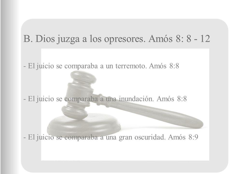 - El juicio se comparaba a un terremoto. Amós 8:8 - El juicio se comparaba a una inundación. Amós 8:8 - El juicio se comparaba a una gran oscuridad. A