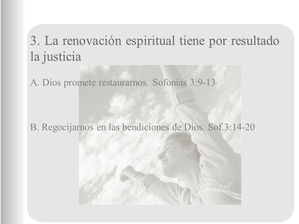 A. Dios promete restaurarnos. Sofonías 3:9-13 B. Regocijarnos en las bendiciones de Dios. Sof.3:14-20