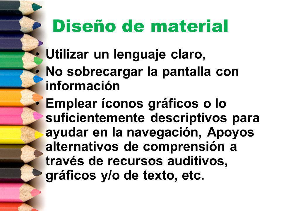Diseño de material Utilizar un lenguaje claro, No sobrecargar la pantalla con información Emplear íconos gráficos o lo suficientemente descriptivos pa