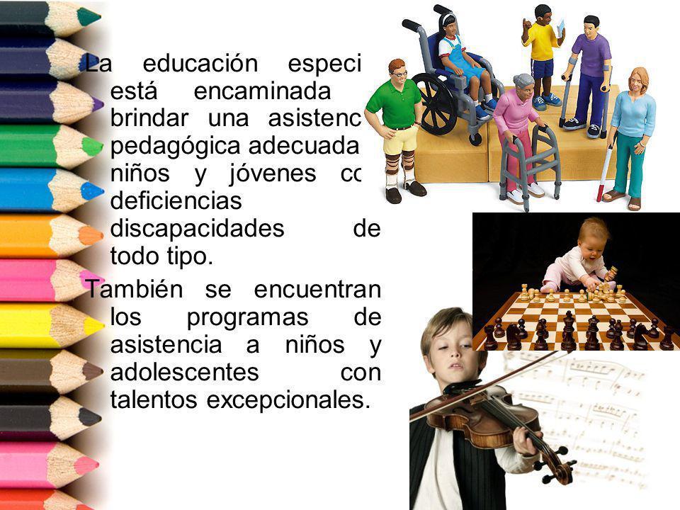 La educación especial está encaminada a brindar una asistencia pedagógica adecuada a niños y jóvenes con deficiencias y discapacidades de todo tipo. T