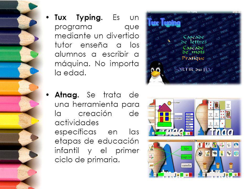 Tux Typing. Es un programa que mediante un divertido tutor enseña a los alumnos a escribir a máquina. No importa la edad. Atnag. Se trata de una herra
