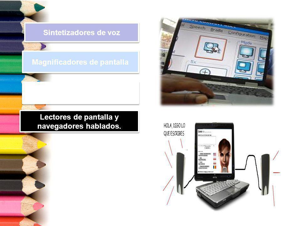 Sintetizadores de voz Magnificadores de pantalla Interruptores. Lectores de pantalla y navegadores hablados.