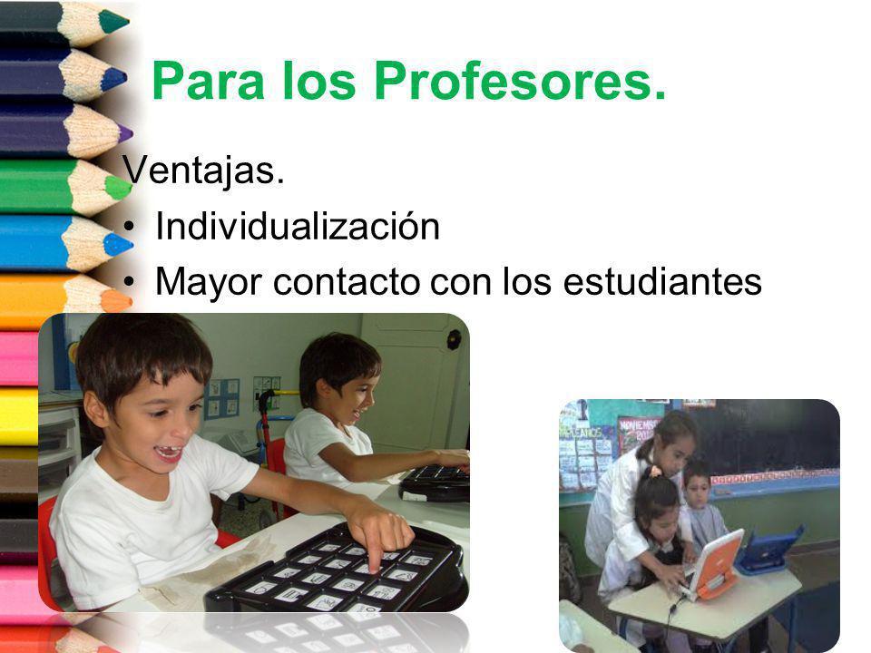 Para los Profesores. Ventajas. Individualización Mayor contacto con los estudiantes