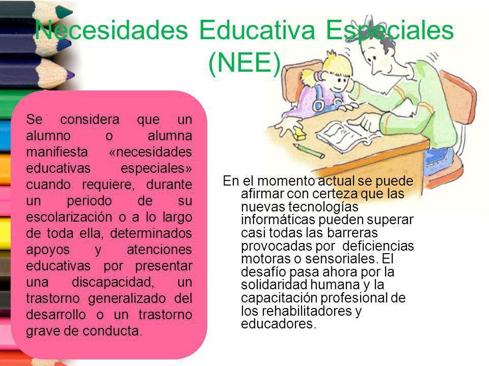 Necesidades Educativa Especiales (NEE) En el momento actual se puede afirmar con certeza que las nuevas tecnologías informáticas pueden superar casi t
