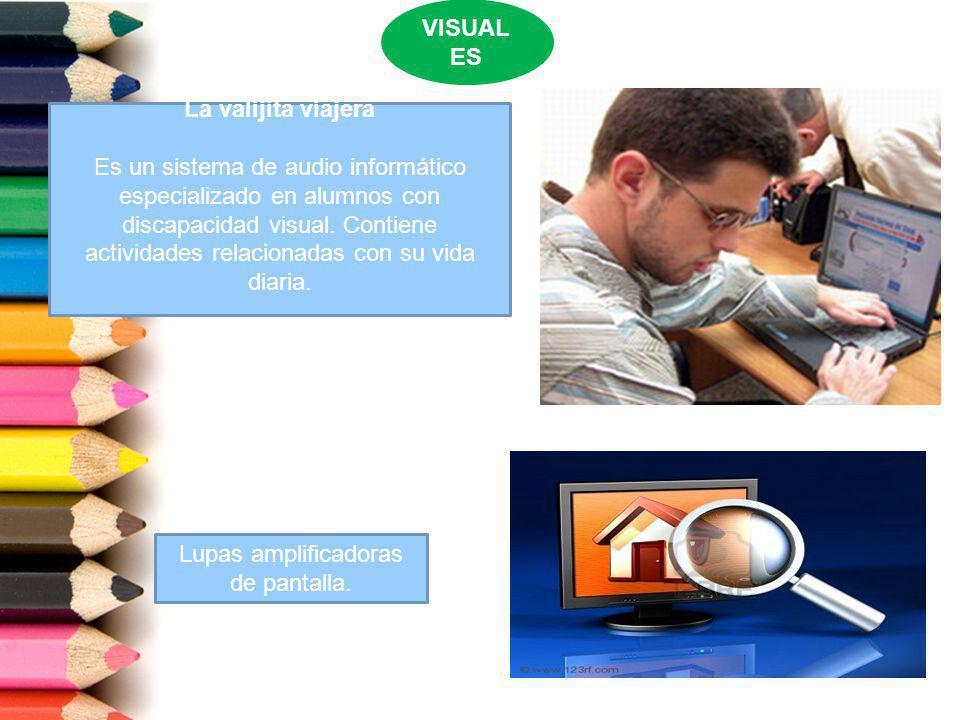 VISUAL ES La valijita viajera Es un sistema de audio informático especializado en alumnos con discapacidad visual. Contiene actividades relacionadas c