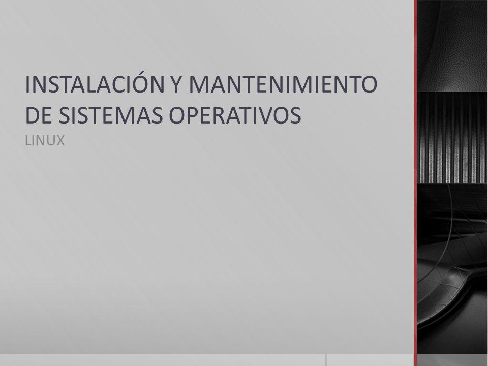 INSTALACIÓN Y MANTENIMIENTO DE SISTEMAS OPERATIVOS LINUX
