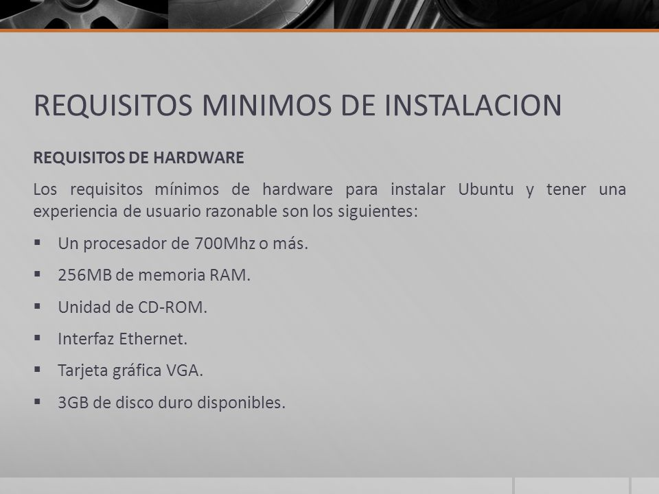 REQUISITOS MINIMOS DE INSTALACION REQUISITOS DE HARDWARE Los requisitos mínimos de hardware para instalar Ubuntu y tener una experiencia de usuario ra