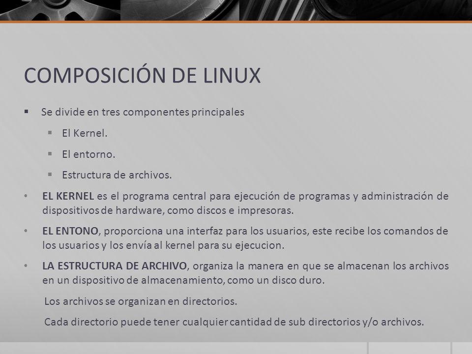 COMPOSICIÓN DE LINUX Se divide en tres componentes principales El Kernel.